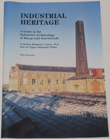 Industrial Heritage - A Guide to the Industrial Archaeology of Bacup & Stacksteads, by Mike Rothwell